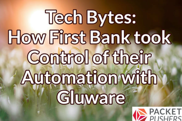 Packet Pushers - techbyte gluware first bank 590x393 1